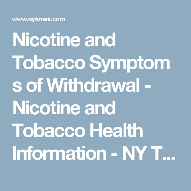Nicotine and Tobacco Symptoms of Withdrawal - Nicotine and Tobacco Health Information - NY Times Health