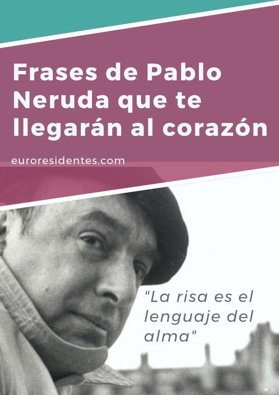 Las Citas Mas Celebres De Pablo Neruda Relaciones Amor Amistad