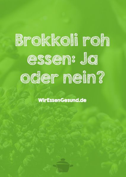 Brokkoli roh essen: Ja oder nein?