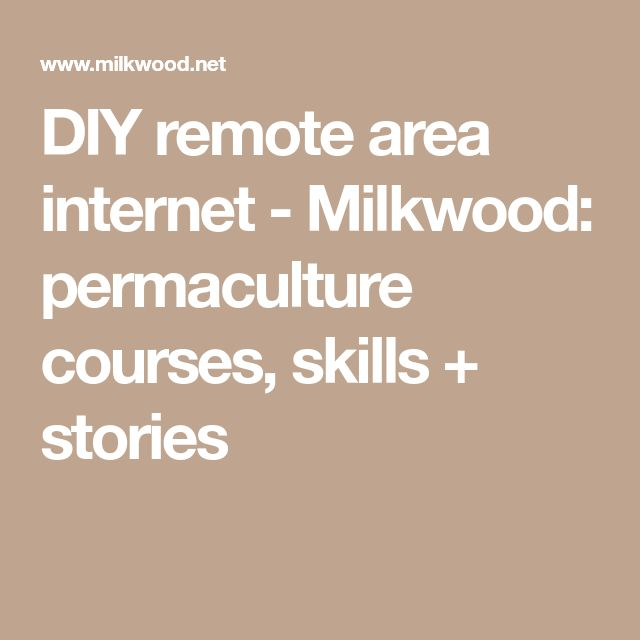 DIY remote area internet - Milkwood: permaculture courses, skills + stories