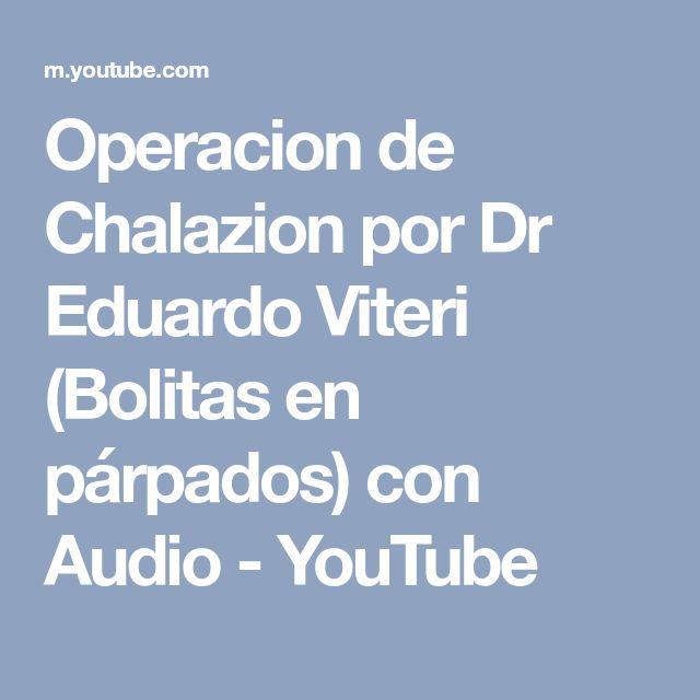 Operacion de Chalazion por Dr Eduardo Viteri (Bolitas en párpados) con Audio - YouTube
