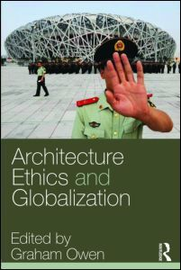 Architecture, Ethics and Globalization Edited by Graham Owen