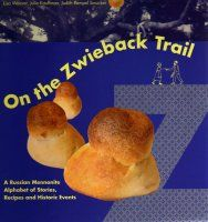 """On the Zwieback Trail Weaver Kauffman SmuckerCMU Press """"Anyone with Verenike strengthening their muscles and Borscht flowing in their veins knows that Z could only stand for Zwieback. Join a voyage of discovery down the alphabet trail to celebrate the history, culture, and service of this branch of Anabaptist believers. From the early 1500s to the present, it's all there for young and old to enjoy"""" -- Katie Funk Wiebe  $22.50"""