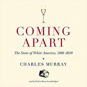 Amazon.com: Coming Apart: The State of White America, 1960–2010 (Audible Audio Edition): Charles Murray, Traber Burns, Inc. Blackstone Audio: Books