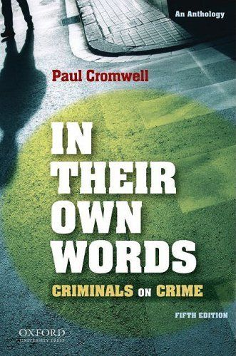 In Their Own Words: Criminals on Crime by Paul Cromwell. Save 14 Off!. $47.42. Publication: March 25, 2009. Edition - 5. Publisher: Oxford University Press, USA; 5 edition (March 25, 2009)