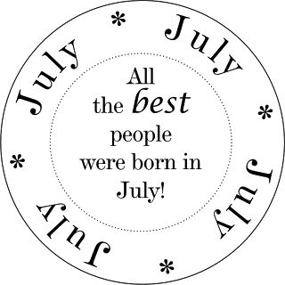 July - All the best people were born in July
