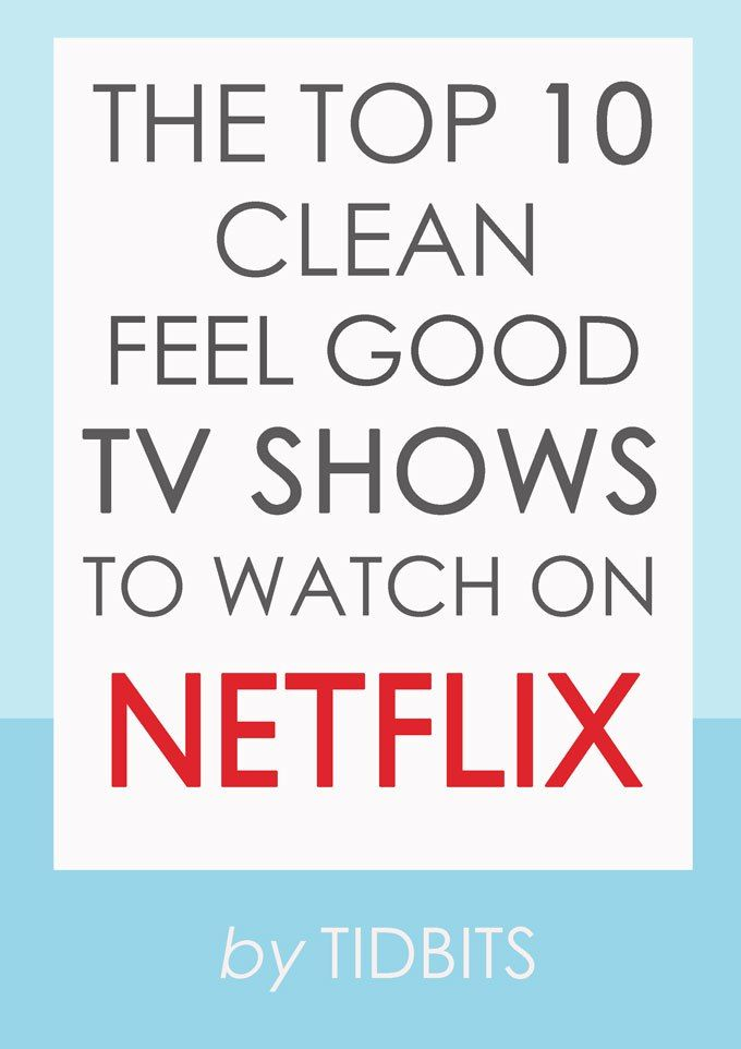 The top 10 clean, feel good TV shows to watch on NETFLIX. I'd add White Collar and Fuller House to the list.