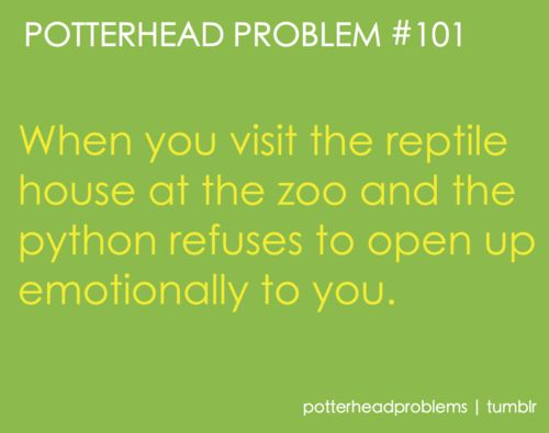 potterhead problems.... Luckily i don't have this problem becuase I can't even look at snakes