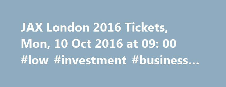 JAX London 2016 Tickets, Mon, 10 Oct 2016 at 09: 00 #low #investment #business #ideas http://bank.nef2.com/jax-london-2016-tickets-mon-10-oct-2016-at-09-00-low-investment-business-ideas/  #business seminars # Save This Event Event Saved JAX London 2016 Event Details JAX London 2016 tickets are on sale now. The Conference for Java Software Innovation I United Kingdom Come to JAX London and join more than 4,000 worldwide attendees benefiting from JAX conferences every year. Absorb technical…