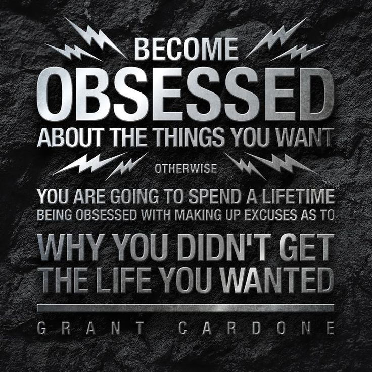 "'Become obsessed about the things you want, otherwise you are going to spend a lifetime being obsessed with making up excuses as to why you didn't get the life you wanted."" ~ Grant Cardone #goals #quotes #sales"