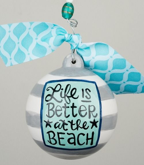 Life is Better at the Beach Ornament... http://www.completely-coastal.com/2016/11/beach-christmas-decor-with-quotes.html Currently on Sale (11/28)