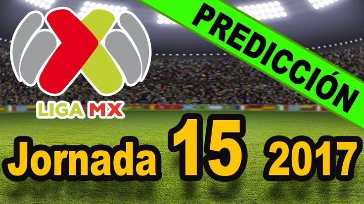 Predicciones Jornada 15 Liga MX C-2017 Pronósticos  ⚽  Quiniela MX