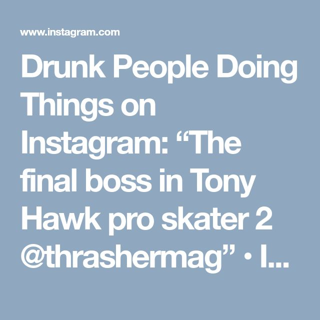 "Drunk People Doing Things on Instagram: ""The final boss in Tony Hawk pro skater 2 @thrashermag"" • Instagram"