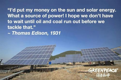 """""""I'd put my money on the sun and solar energy. What a source of power! I hope we don't have to wait until oil and coal run out before we tackle that."""" Thomas Edison, 1931"""