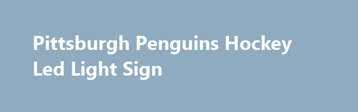 Pittsburgh Penguins Hockey Led Light Sign https://neonsignusa.com/shop/4174/desc/pittsburgh-penguins-hockey-led-light-sign  LED PRO Light Signs Grow Brighter, Last Longer, Color Choice More! Excellent for displaying in your shop, bar, pub, club, restaurant, room and anywhere you like! Approximate size: W: 300mm x H: 200mm. Carved by the latest 3D, Surface and Line engraving...
