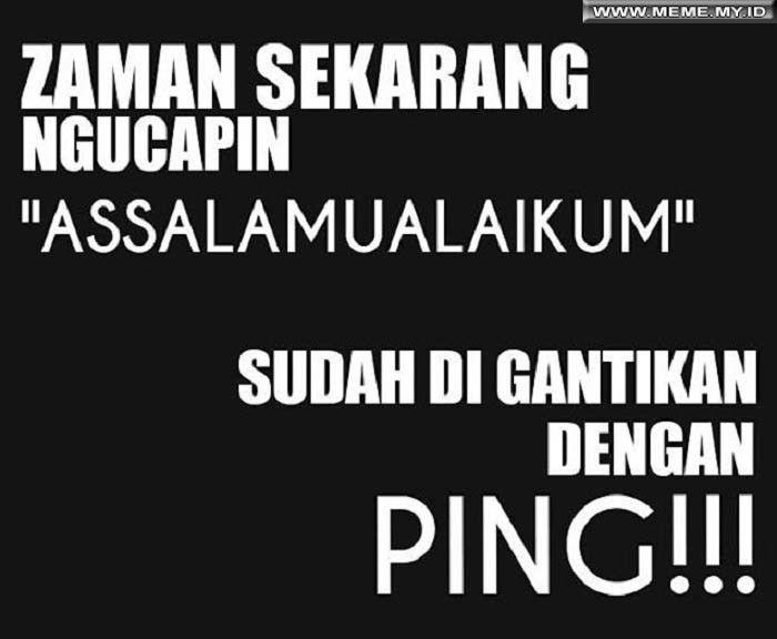 Assalamualaikum sudah di gantikan dengan PING! - #MemeLucu #MemeKocak #GambarLucu