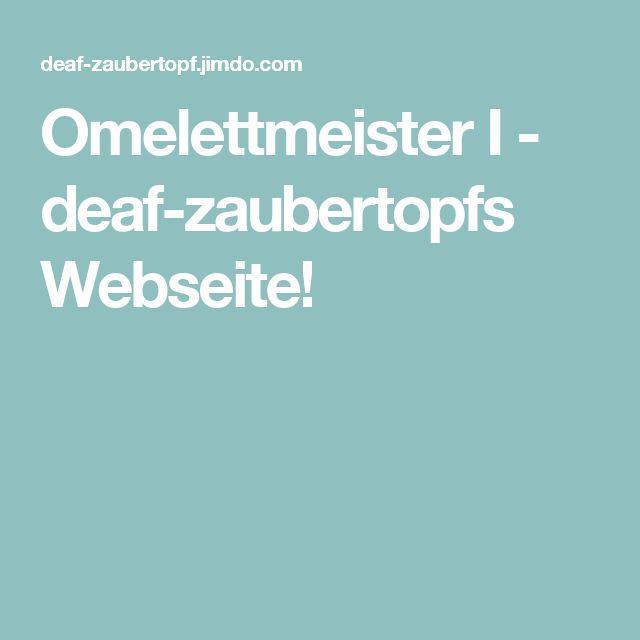Omelettmeister I - deaf-zaubertopfs Webseite!