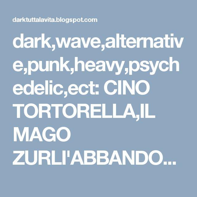 dark,wave,alternative,punk,heavy,psychedelic,ect: CINO TORTORELLA,IL MAGO ZURLI'ABBANDONA IL MONDO D...