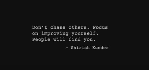 """""""Don't chase others. Focus on improving yourself. People will find you"""" – Shirish Kunder"""