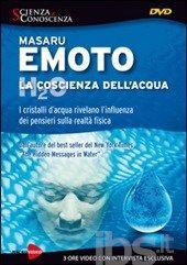 La coscienza dell'acqua. I cristalli d'acqua rivelano l'influenza dei pensieri. DVD - Emoto Masaru - Libro - Macrovideo - Scienza e conoscenza - IBS