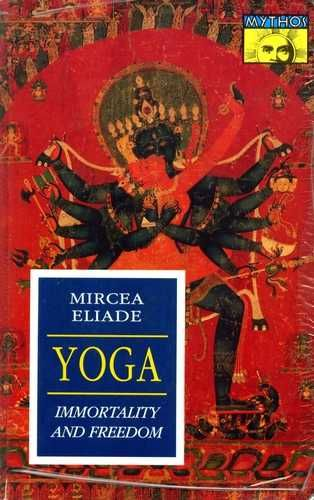 Mircea Eliade - Yoga - Immortailty and Freedom