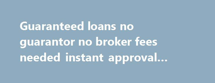 Guaranteed loans no guarantor no broker fees needed instant approval #african #bank #loans http://loan.remmont.com/guaranteed-loans-no-guarantor-no-broker-fees-needed-instant-approval-african-bank-loans/  #bad credit loans no guarantor # Loans no guarantor no credit check: Online application and instant approval without any credit check. Highest success rate means guaranteed loans . Online funding for UK citizen. Unsecured loans for any purpose. Very bad credit also accepted. Loan without…