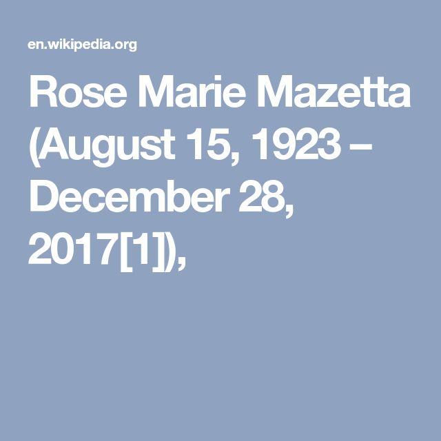 Rose Marie Mazetta (August 15, 1923 – December 28, 2017[1]),