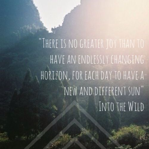 There is no greater joy than to have an endlessly changing horizon... into the wild