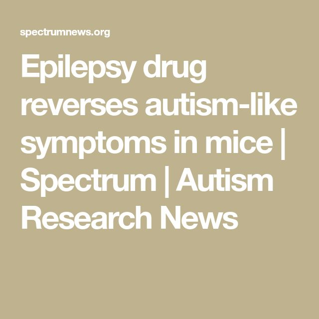 Epilepsy drug reverses autism-like symptoms in mice | Spectrum | Autism Research News