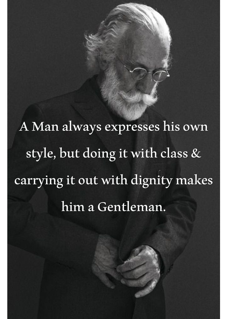A man always expresses his own style, but doing it with class & carrying it out with dignity makes him a gentleman.