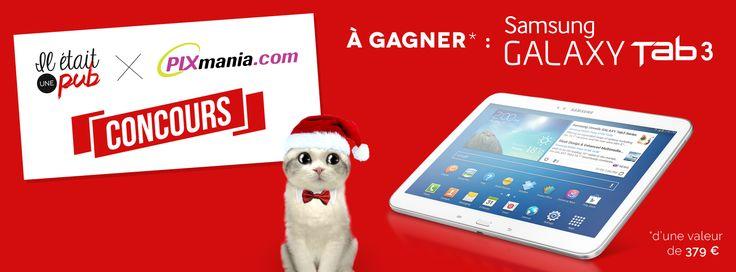 [CONCOURS] IL ETAIT UNE PUB x PIXMANIA : Pour Noël, gagnez une tablette Samsung Galaxy Tab 3 !