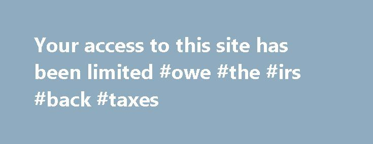 Your access to this site has been limited #owe #the #irs #back #taxes http://ghana.nef2.com/your-access-to-this-site-has-been-limited-owe-the-irs-back-taxes/  # Your access to this site has been limited Your access to this service has been temporarily limited. Please try again in a few minutes. (HTTP response code 503) Reason: Access from your area has been temporarily limited for security reasons. Important note for site admins: If you are the administrator of this website note that your…