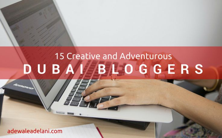 Dubai Creative and Adventurous Bloggers - http://adewaleadelani.com/dubai-bloggers/