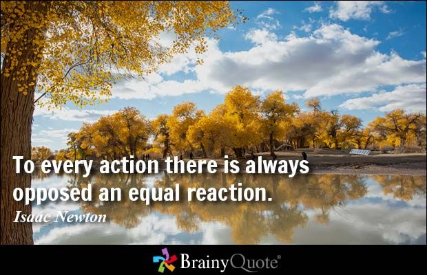 To every action there is always opposed an equal reaction. - Isaac Newton #quote