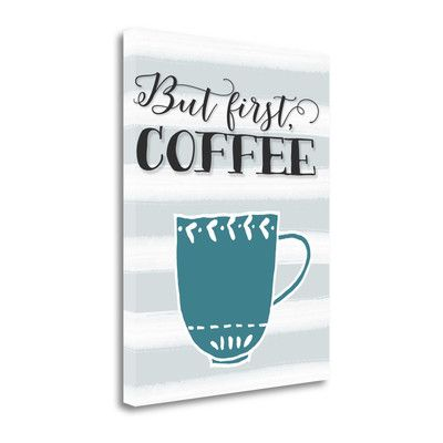 Tangletown Fine Art 'But First Coffee' by Tara Moss Graphic Art on Wrapped Canvas