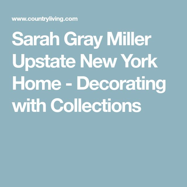 Sarah Gray Miller Upstate New York Home - Decorating with Collections