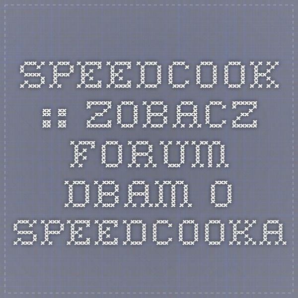 Speedcook :: Zobacz Forum - Dbam o Speedcooka