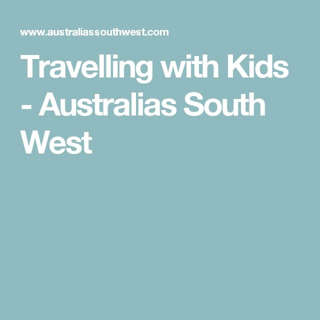 Travelling with Kids - Australias South West