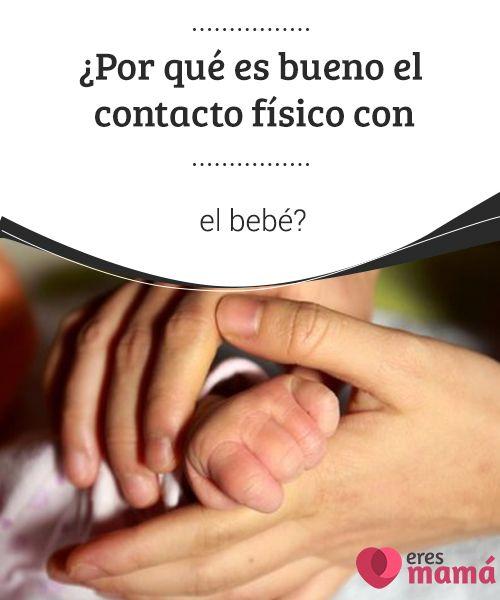 ¿Por qué es #bueno el contacto #físico con el bebé?   El #contacto físico con el #bebé es excelente pese a lo que dices algunos críticos, y aquí te mostramos los motivos de ello
