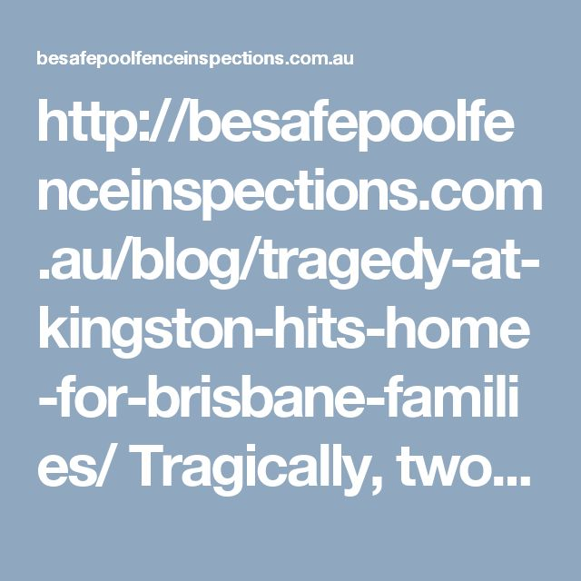 http://besafepoolfenceinspections.com.au/blog/tragedy-at-kingston-hits-home-for-brisbane-families/ Tragically, two young sisters drowning in their backyard pool at Kingston in Brisbane's south. According to reports, the girls were found in the pool by their five-year-old sister with paramedics quickly called to the scene. The girls' parents pulled the duo from the water and performed CPR until emergency crews arrived. While the pool area where the girls were found is fully fenced, it is…