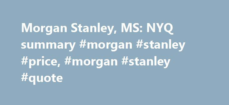 Morgan Stanley, MS: NYQ summary #morgan #stanley #price, #morgan #stanley #quote http://gambia.remmont.com/morgan-stanley-ms-nyq-summary-morgan-stanley-price-morgan-stanley-quote/  # Morgan Stanley Morgan Stanley MS:NYQ price moved over -1.00% to 42.41 May 30 2017 MS:NYQ price falls below 50-day moving average to 42.57 at 10:30 BST May 30 2017 MS:NYQ trading volume exceeds daily average by +33.29% May 31 2017 MS:NYQ price rises above 50-day moving average to 42.52 at 13:17 BST Jun 01 2017…