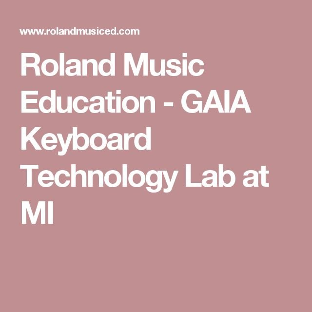 Roland Music Education - GAIA Keyboard Technology Lab at MI