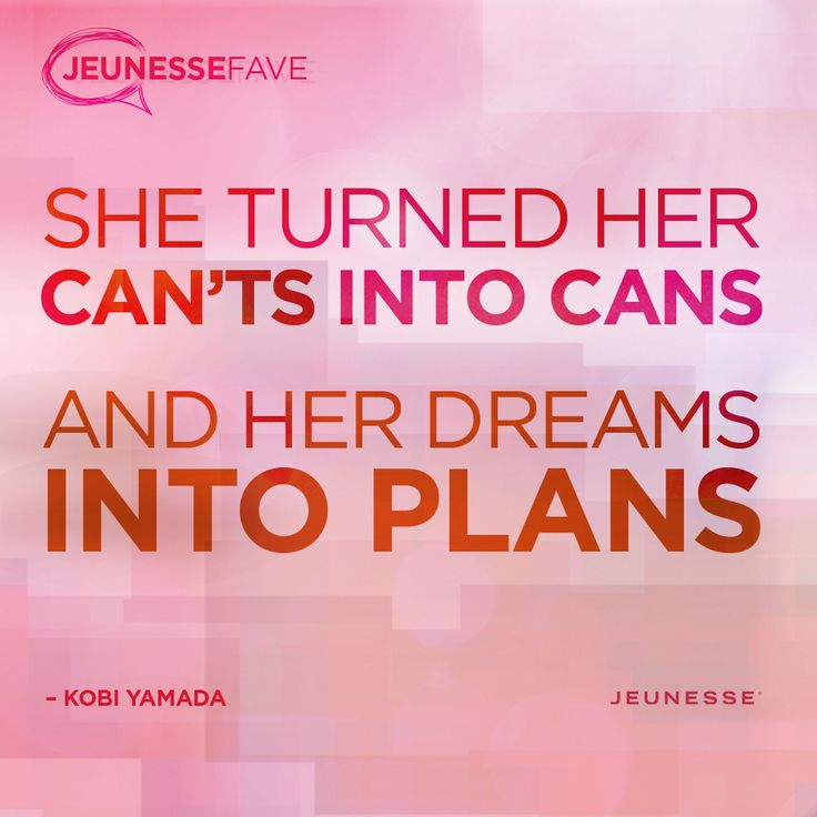 She turned her can'ts into cans and her dreams into plans. -Kobi Yamada