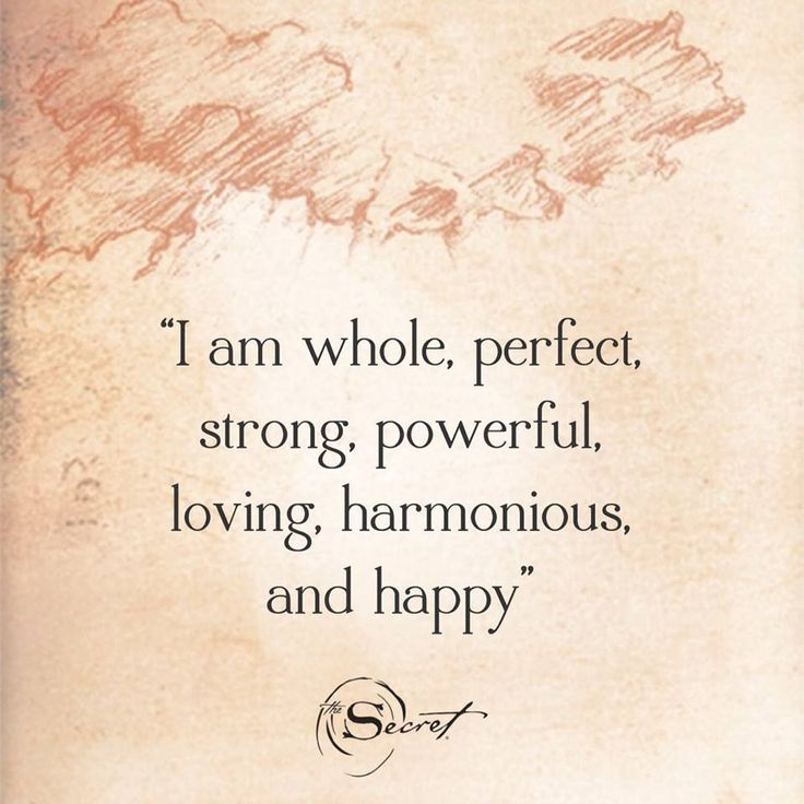 "The affirmation is this: ""I am whole, perfect, strong, powerful, loving, harmonious, and happy."""