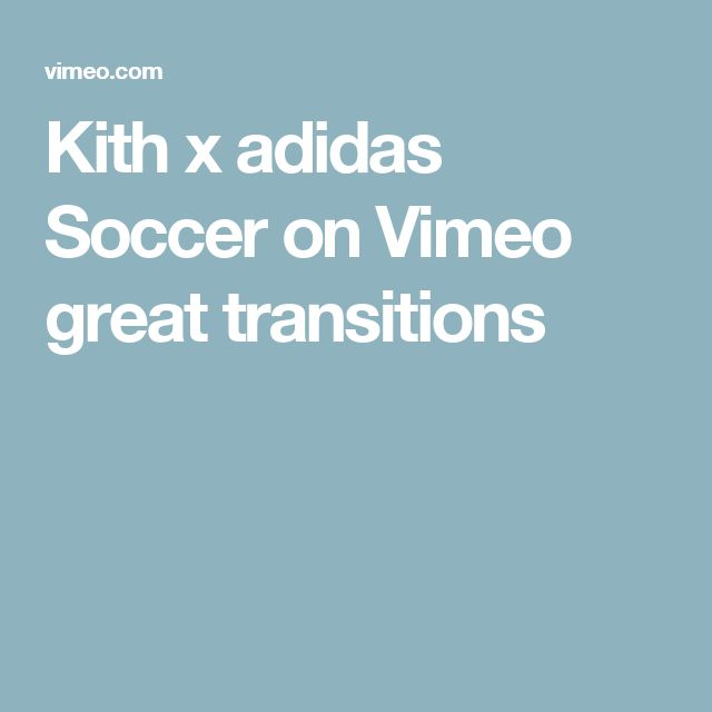 Kith x adidas Soccer on Vimeo great transitions