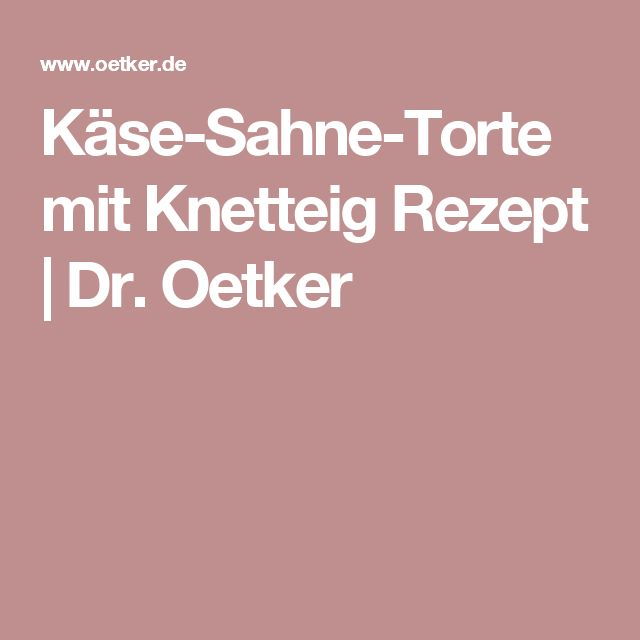 Käse-Sahne-Torte mit Knetteig Rezept | Dr. Oetker