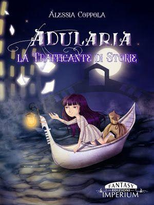 L'amica dei libri: Adularia. La trafficante di storie di Alessia Copp...