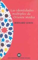 Lewis, Bernard, 1916- Las Identidades múltiples de Oriente Medio / por Bernard Lewis Madrid : Siglo Veintiuno de España, 2000 http://cataleg.ub.edu/record=b1929114~S1*cat