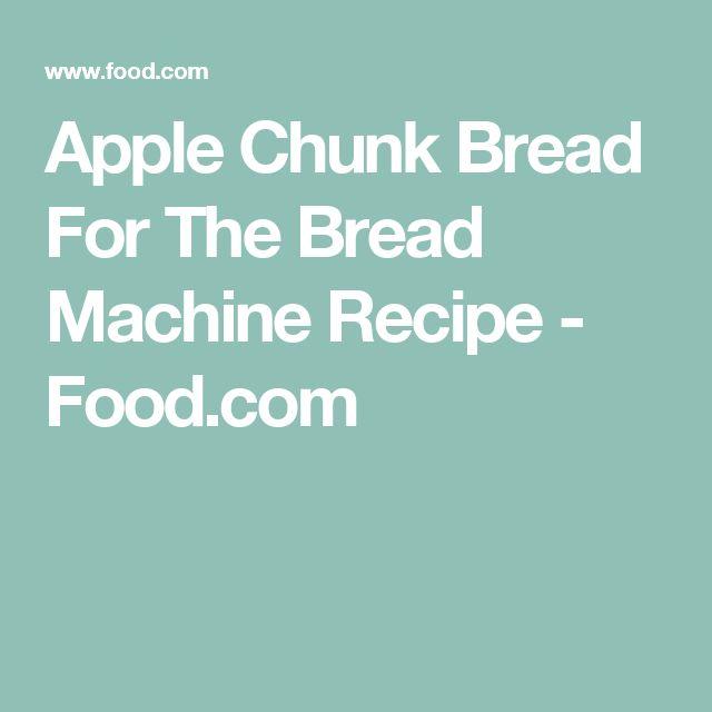 Apple Chunk Bread For The Bread Machine Recipe - Food.com