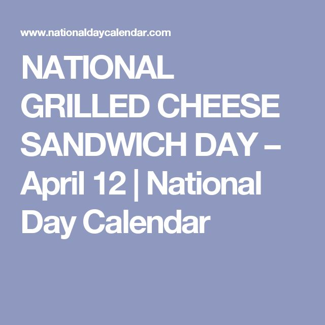 NATIONAL GRILLED CHEESE SANDWICH DAY – April 12 | National Day Calendar